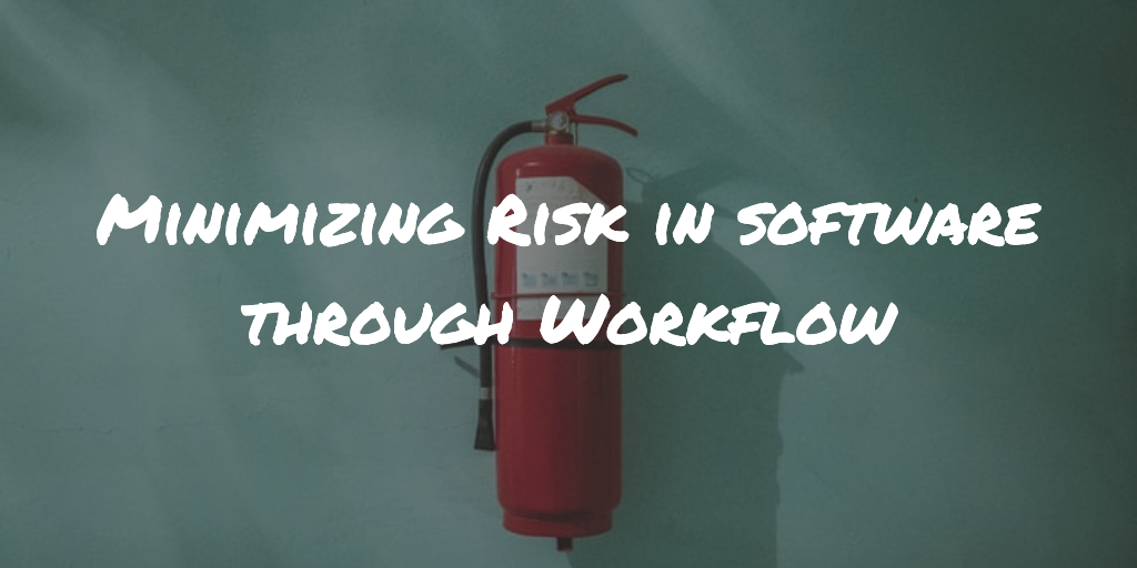 Minimizing risk in software through workflow